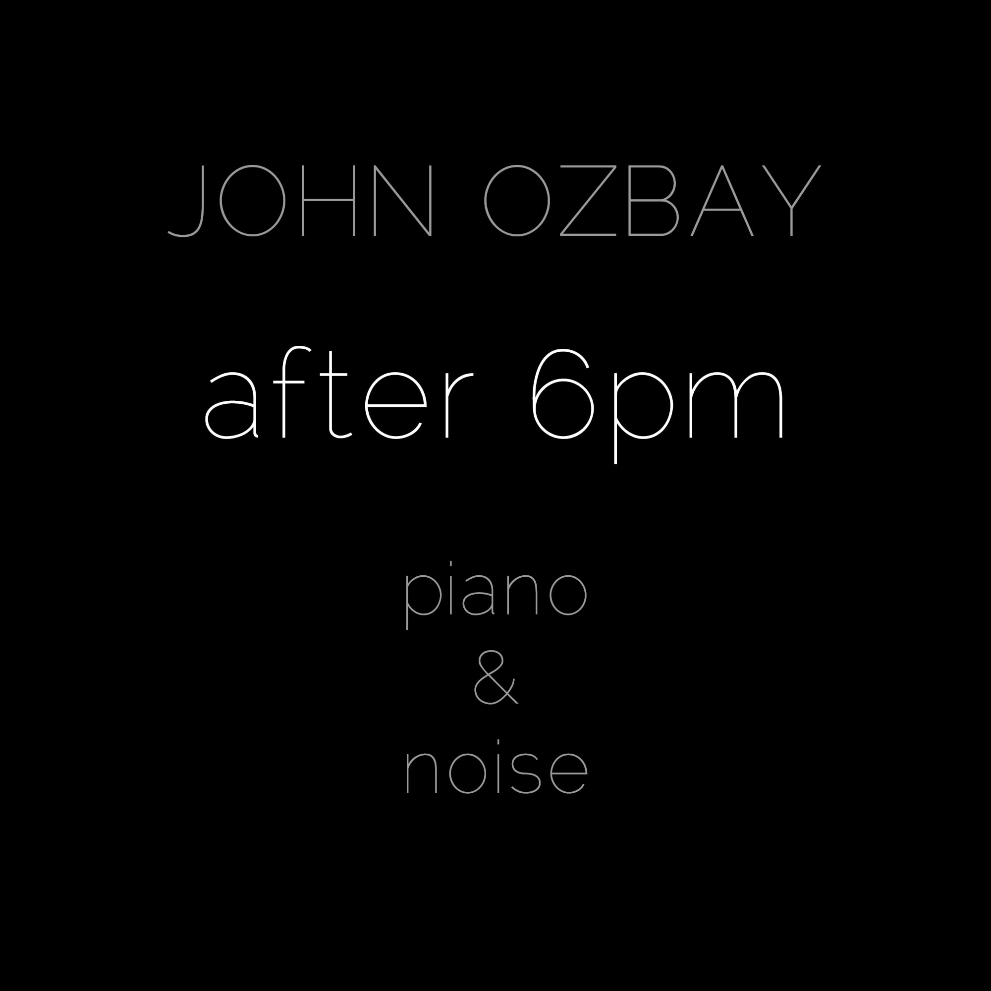 John Ozbay - After 6pm